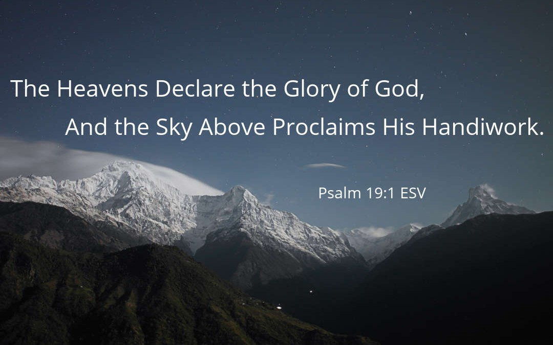 The Heavens Declare the Glory of God, and the Sky Above Proclaims His Handiwork (Psalm 19:1)