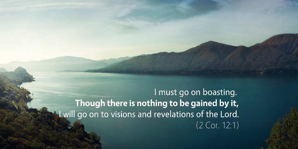 2 Corinthians 12:1: I must go on boasting. Though there is nothing to be gained by it...