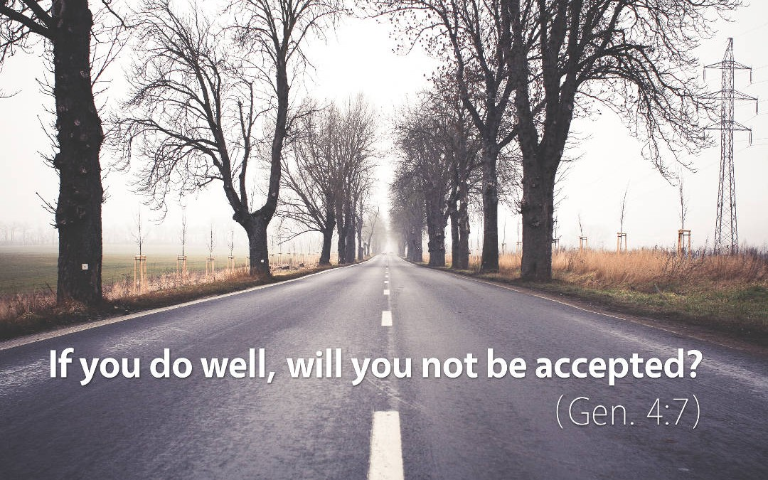 Genesis 4: WIll you not be accepted?