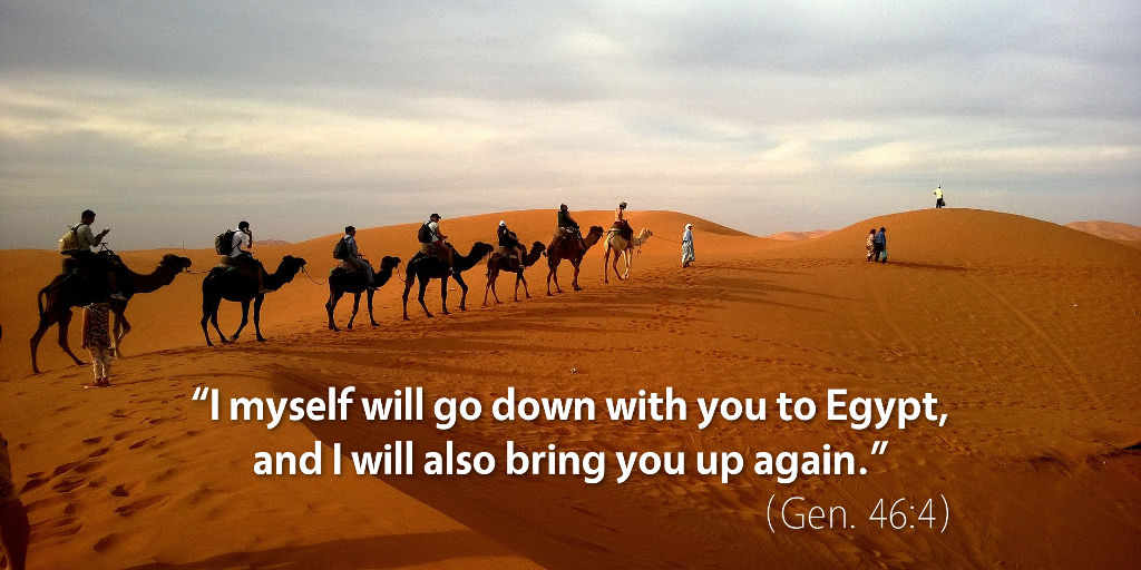 Genesis 46: I myself will go down with you to Egypt