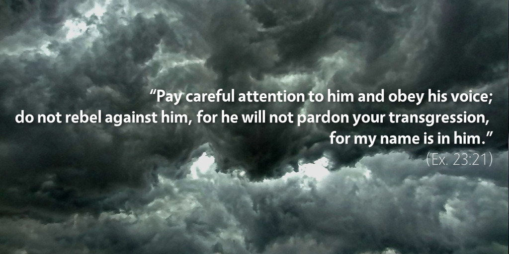 Exodus 23: Pay careful attention to him