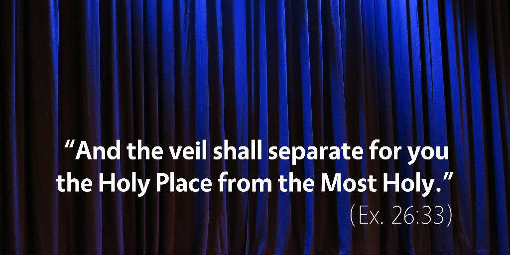 Exodus 26: And the veil shall separate for you the Holy Place from the Most Holy