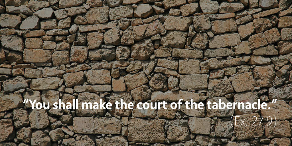 Exodus 27: You shall make the court of the tabernacle