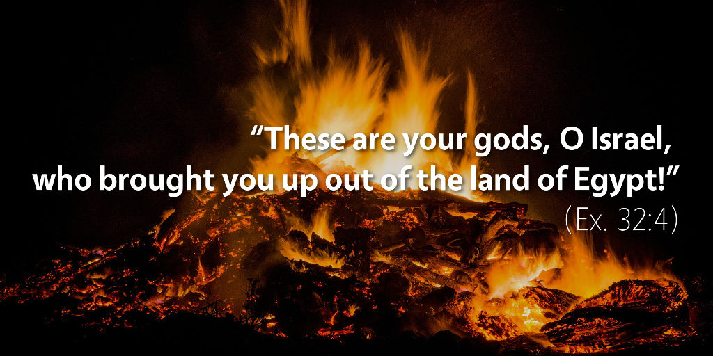 Exodus 32: These are your gods, O Israel