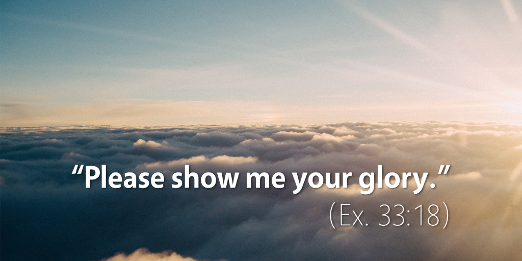 Exodus 34: Please show me your glory
