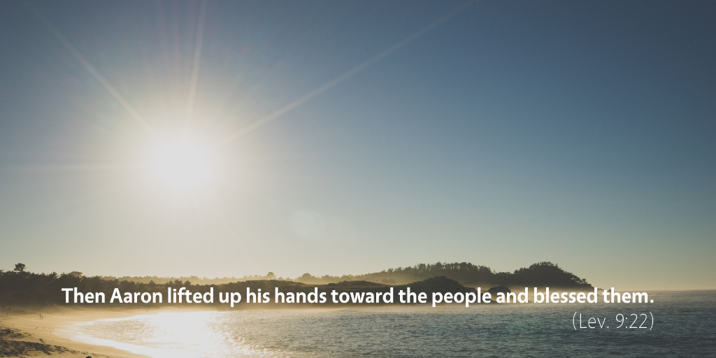Leviticus 9: Then Aaron lifted up his hands toward the people and blessed them