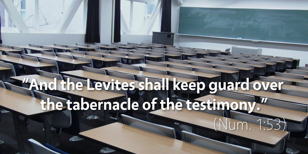 Numbers 1: And the Levites shall keep guard over the tabernacle of the testimony.