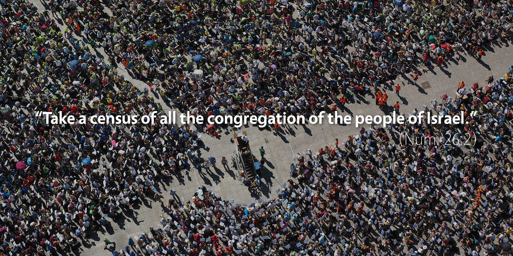 Numbers 26: Take a census of all the congregation of the people of Israel.