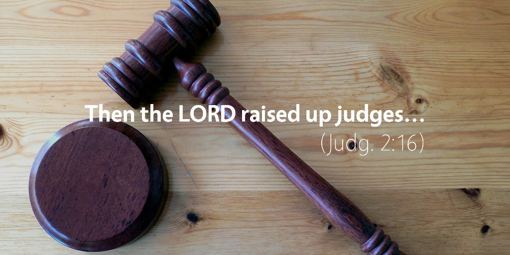 Judges 2: Then the LORD raised up the judges.