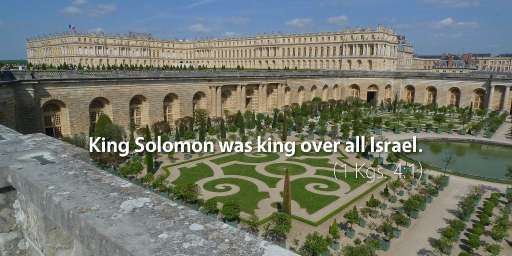 1 Kings 4: King Solomon was king over all Israel.