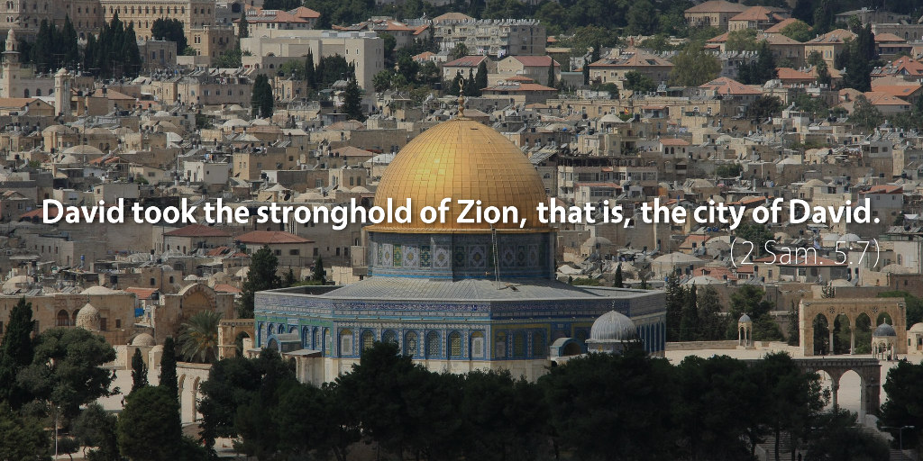 2 Samuel 4–5: David took the stronghold of Zion, that is, the city of David.