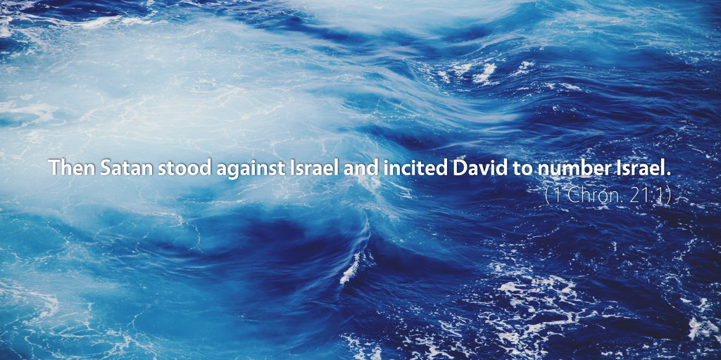 1 Chronicles 21: Then Satan stood against Israel and incited David to number Israel.