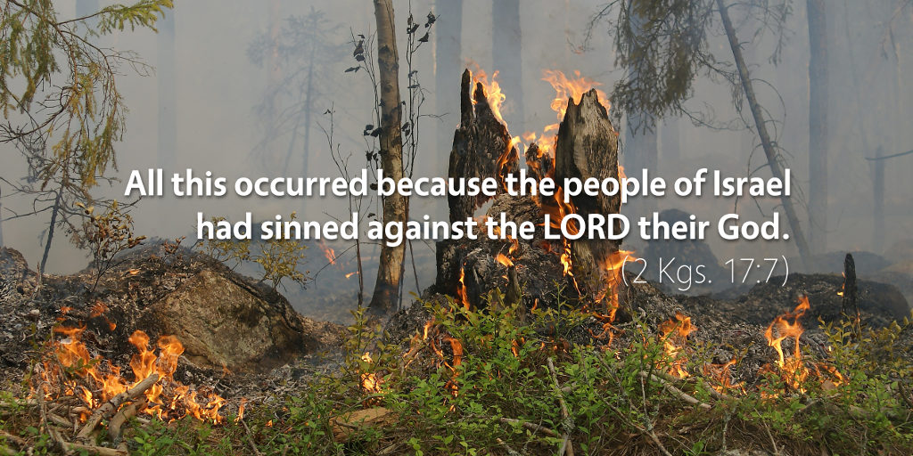 2 Kings 17: All this occurred because the people of Israel had sinned against the LORD their God.