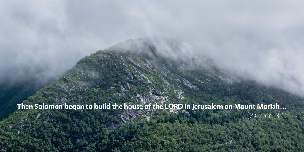2 Chronicles 3: Then Solomon began to build the house of the LORD in Jerusalem on Mount Moriah...